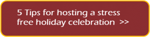 Hosting a Stress Free Holiday Celebration