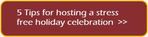 Hosting a Stress Free Holiday Celebration